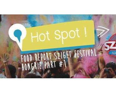 Hot Spot : Hongrie Part #1 Sziget Festival **Food Report**