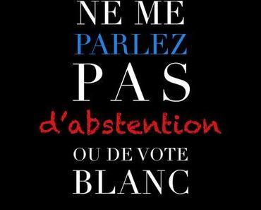 Ne me parlez pas d'abstention ou de vote blanc !